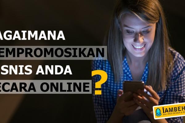 Bagaimana Mempromosikan Bisnis Anda Secara Online